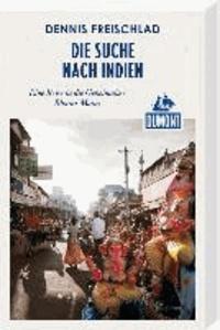 DuMont Reiseabenteuer: Die Suche nach Indien, Eine Reise in die Geheimnisse Bharat Matas.