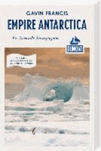 DuMont Reiseabenteuer: Empire Antarctica, Eis, Totenstille, Kaiserpinguine.