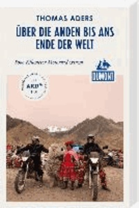 DuMont Reiseabenteuer: Über die Anden bis ans Ende der Welt, 8000 Kilometer Motorrad extrem.