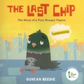 Duncan Beedie - The Last Chip - The Story of a Very Hungry Pigeon.