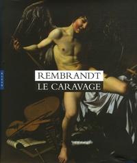 Duncan Bull et Taco Dibbits - Rembrandt Le Caravage.