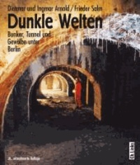 Dunkle Welten - Bunker, Tunnel und Gewölbe unter Berlin.