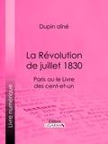 Dupin aîné et  Ligaran - La Révolution de juillet 1830 - Paris ou le Livre des cent-et-un.