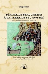 Duplessis - Périple de Beauchesne à la Terre de feu (1698-1701) - Une expédition mandatée par Louis XIV.