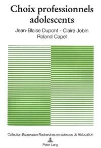 Dupont/jobin/capel et Claire Jobin - Choix professionnels adolescents - Etude longitudinale à la fin de la scolarité secondaire.