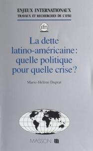 Duprat - La dette latino-américaine - Quelle politique pour quelle crise ?.