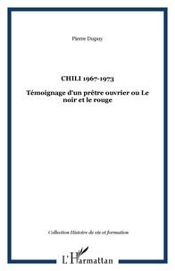 Dupuy - Chili, 1967-1973 - Témoignage d'un prêtre-ouvrier ou Le noir et le rouge.