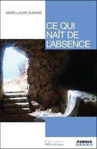 Durand Marie-laure - Ce qui naît de l'absence.