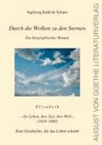 Durch die Wolken zu den Sternen - Elisabeth - ihr Leben, ihre Zeit, ihre Welt.