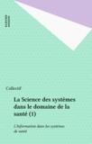 Duru - La Science des systèmes dans le domaine de la santé  Tome 1 - L'Information dans les systèmes de santé.