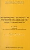 Dusan Kitic et  Faculté de droit et des scienc - Aspects juridiques de la privatisation et des investissements étrangers dans les pays d'Europe centrale et orientale.