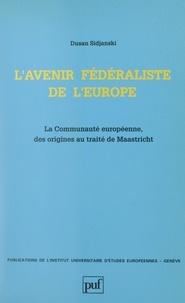 Dusan Sidjanski et  Institut universitaire d'étude - L'avenir fédéraliste de l'Europe - La Communauté européenne, des origines au Traité de Maastricht.