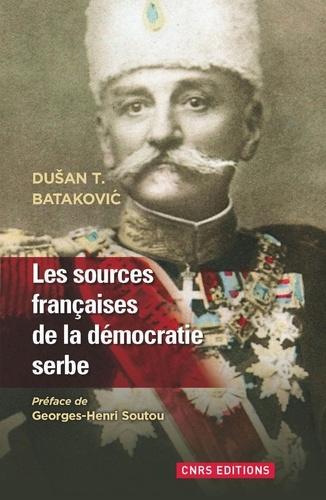 Dusan-T Batakovic - Les sources française de la Démocratie serbe (1804-1914).