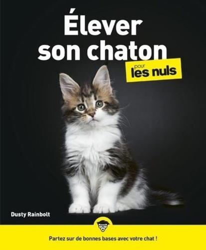 Elever Son Chaton Pour Les Nuls De Dusty Rainbolt Grand Format Livre Decitre