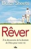 Dutch Sheets - Rêver - A la découverte de la destinée de Dieu pour votre vie.