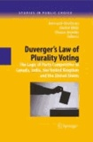 Duverger's Law of Plurality Voting - The Logic of Party Competition in Canada, India, the United Kingdom and the United States.