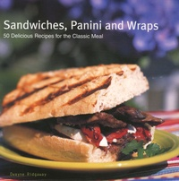 Dwayne Ridgaway - Sandwiches, Panini and Wraps - 50 Delicious Recipes for the Classic Meal.
