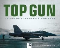 Dwight Jon Zimmerman - Top Gun - 50 ans de suprématie aérienne.