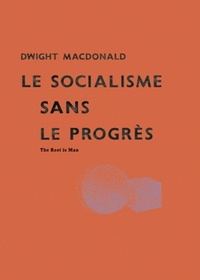 Dwight MacDonald - Le socialisme sans le progrès - The Root is Man (1946).