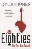 Dylan Jones - The Eighties - One Day, One Decade.