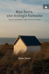 Dylan Simon - Max Sorre, une écologie humaine - Penser la géographie comme science de l'homme.
