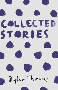 Dylan Thomas - Collected Stories.