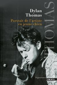 Dylan Thomas - Portrait de l'artiste en jeune chien.
