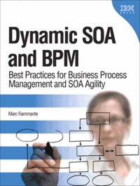 Dynamic SOA and BPM - Best Practices for Business Process Management and SOA Agility.