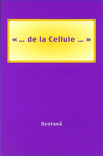 Dyotanâ - De la cellule.