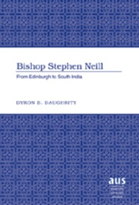 Dyron Daughrity - Bishop Stephen Neill - From Edinburgh to South India.