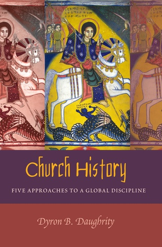Dyron Daughrity - Church History - Five Approaches to a Global Discipline.