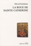 Dzevad Karahasan - La roue de la Sainte Catherine.