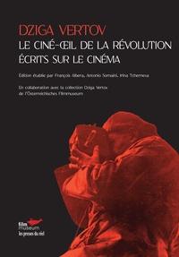 Dziga Vertov - Le ciné-oeil de la révolution - Ecrits sur le cinéma.