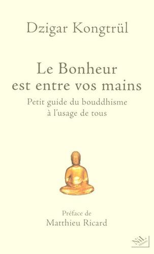 Le Bonheur est entre vos mains. Petit guide du bouddhisme à l'usage de tous