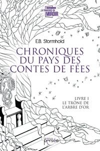 E. B. Stormhold - Chroniques du pays des contes de fées Tome 1 : Le trône de l'arbre d'or.