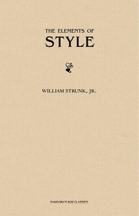 E.B. White et William Strunk, Jr. - The Elements of Style, Fourth Edition.