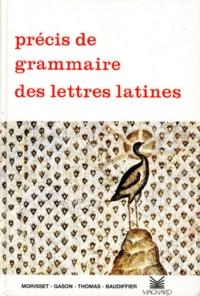 E. BAUDIFFIER et A. Thomas - Précis de grammaire des lettres latines - Lycées, Classes préparatoires et Enseignement supérieur.