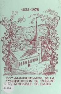 E. Beller et M.-A. Hickel - 150e anniversaire de la construction de l'église catholique de Barr, 1828-1978.