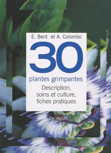 E Bent et A Colombo - 30 Plantes grimpantes - Description, soins et culture, fiches pratiques.