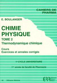 E Boulanger - Chimie Physique - Tome 2, Thermodynamique chimique, cours, exercices et annales corrigées.