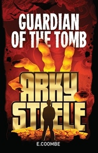 E. Coombe - Arky Steele: Guardian of the Tomb.