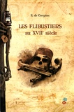 E. de Corgnac - Les flibustiers au XVIIe siècle - Histoire dramatique des boucaniers, flibustiers, pirates, corsaires, etc..