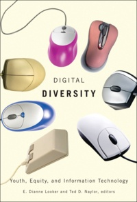 E. Dianne Looker et Ted D. Naylor - Digital Diversity - Youth, Equity, and Information Technology.