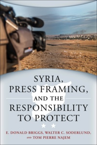 E. Donald Briggs et Walter C. Soderlund - Syria, Press Framing, and the Responsibility to Protect.