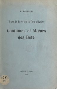 E. Dunglas - Dans la forêt de la Côte d'Ivoire - Coutumes et mœurs des Bété.