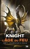 E-E Knight - L'Age du feu Tome 5 : La domination du dragon.