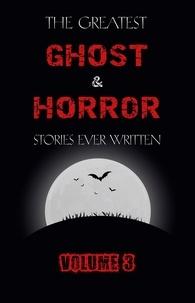 E. F. Benson et Ambrose Bierce - The Greatest Ghost and Horror  : The Greatest Ghost and Horror Stories Ever Written: volume 3 (30 short stories).