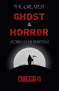 E. F. Benson et W. F. Harvey - The Greatest Ghost and Horror  : The Greatest Ghost and Horror Stories Ever Written: volume 6 (30 short stories).