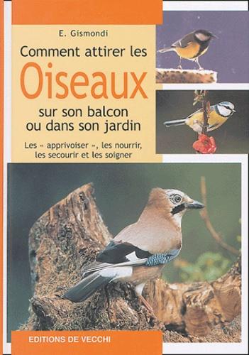 E Gismondi - Comment attirer les oiseaux sur son balcon ou dans son jardin.