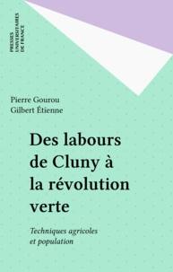 E Gourou - Des labours de Cluny à la révolution verte - Techniques agricoles et population, [colloque, Paris, 5-6 mai 1983].